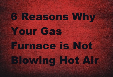 6 Reasons Why Your Gas Furnace is Not Blowing Hot Air