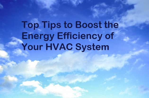 Top Tips to Boost the Energy Efficiency of Your HVAC System