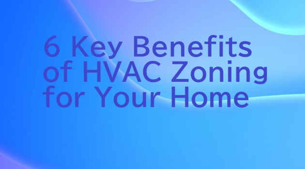 6 Key Benefits of HVAC Zoning for Your Home